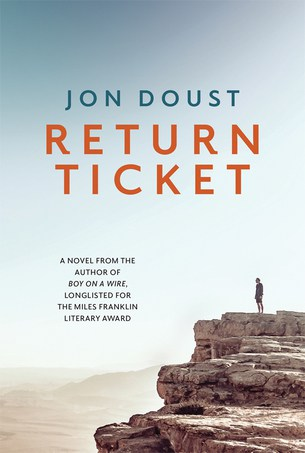 A man stands on a cliff in the Middle East looking out of a red/orange sandy landscape into the distance. The text reads: Return Ticket by Jon Doust, a novel from the author of Boy on a Wire, longlisted for the Miles Franklin Literary Award.