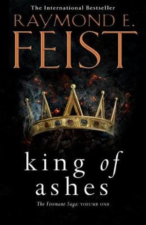 King of Ashes : The Firemane Saga: Book 1 - Raymond E Feist