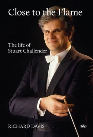 Close to the Flame : The life of Stuart Challender - Richard Davis